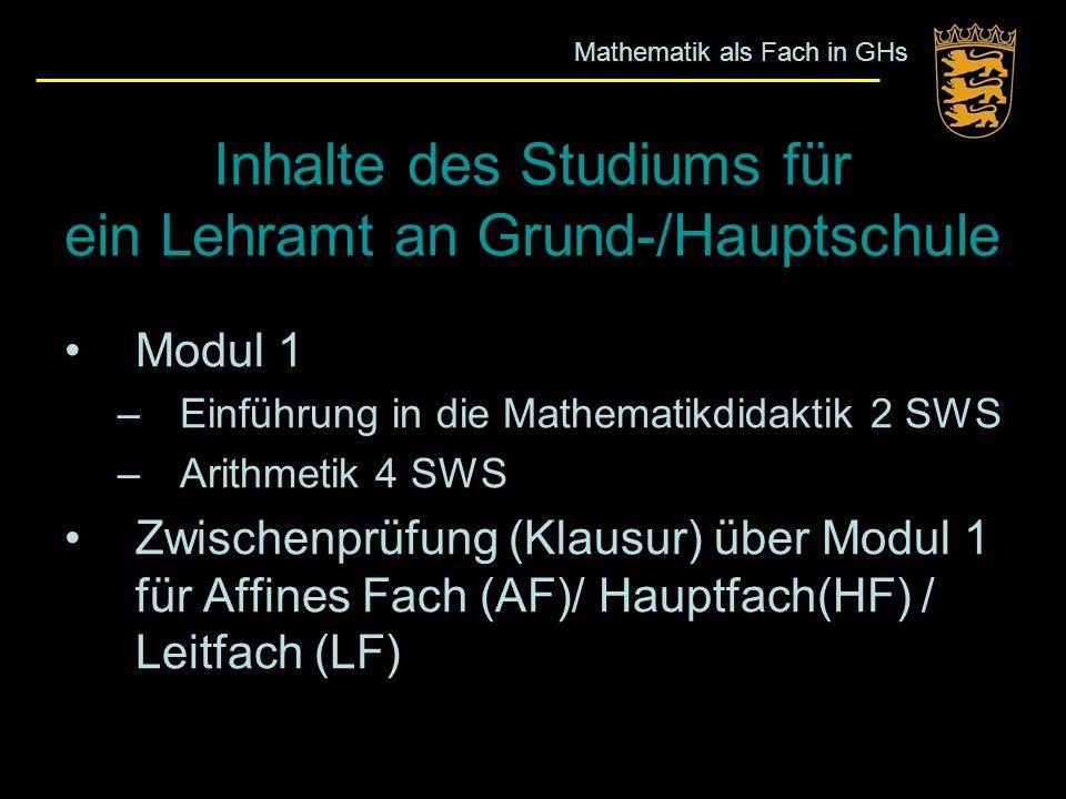 Inhalte des Studiums für ein Lehramt an Grund-/Hauptschule Modul 1 –Einführung in die Mathematikdidaktik 2 SWS –Arithmetik 4 SWS Zwischenprüfung (Klau