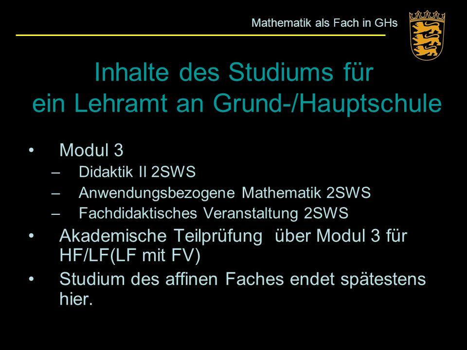 Inhalte des Studiums für ein Lehramt an Grund-/Hauptschule Modul 3 –Didaktik II 2SWS –Anwendungsbezogene Mathematik 2SWS –Fachdidaktisches Veranstaltu
