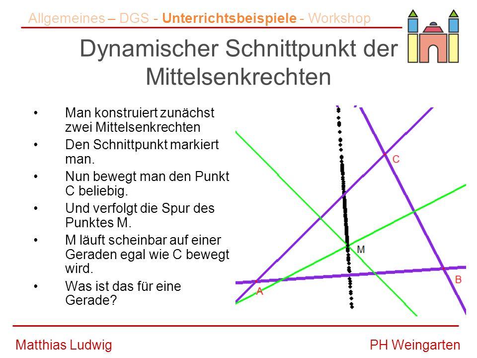 PH WeingartenMatthias Ludwig Dynamischer Schnittpunkt der Mittelsenkrechten Man konstruiert zunächst zwei Mittelsenkrechten Den Schnittpunkt markiert man.