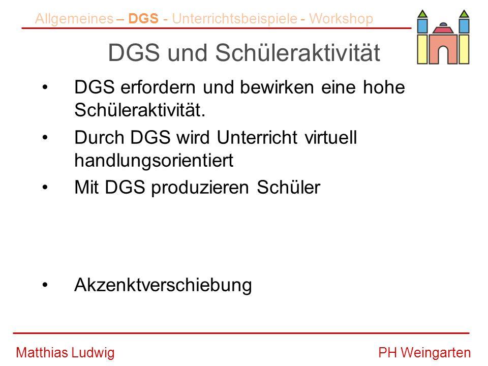 PH WeingartenMatthias Ludwig DGS und Schüleraktivität DGS erfordern und bewirken eine hohe Schüleraktivität.