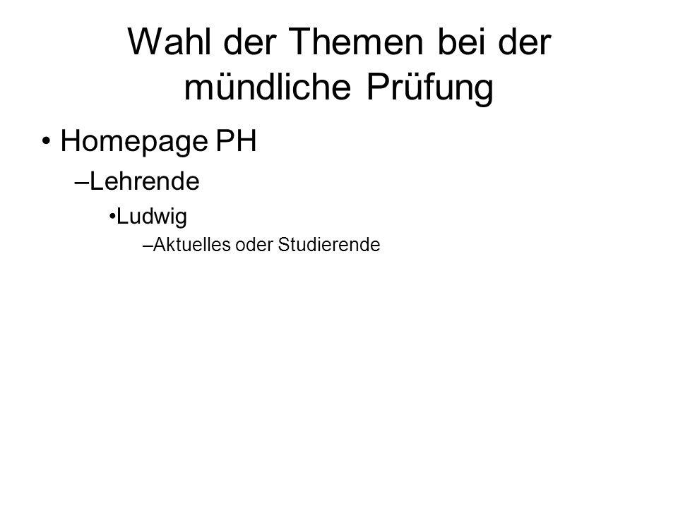 Wahl der Themen bei der mündliche Prüfung Homepage PH –Lehrende Ludwig –Aktuelles oder Studierende
