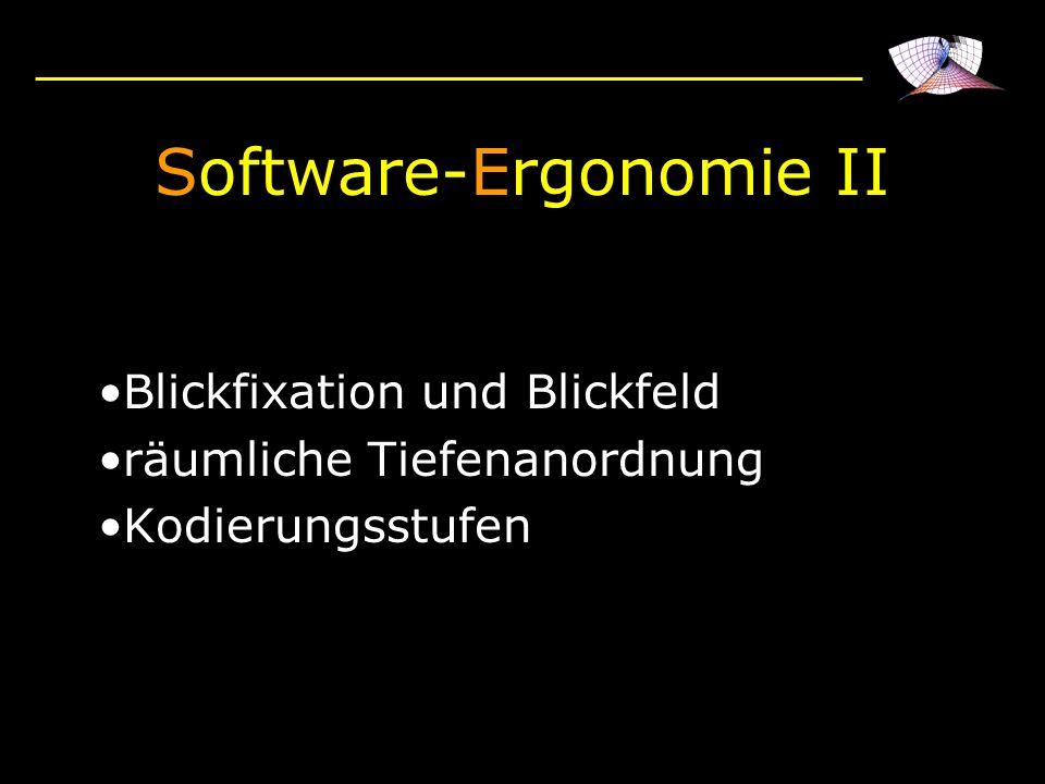 Software-Ergonomie II Blickfixation und Blickfeld räumliche Tiefenanordnung Kodierungsstufen