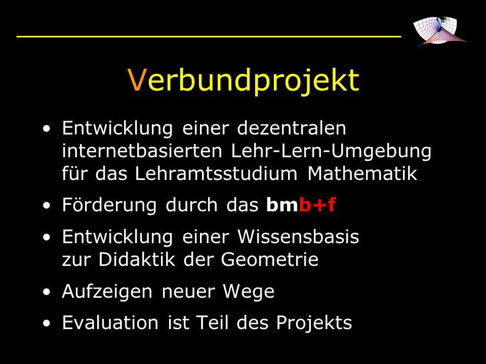 Verbundprojekt Entwicklung einer dezentralen internetbasierten Lehr-Lern-Umgebung für das Lehramtsstudium Mathematik Förderung durch das bmb+f Entwick