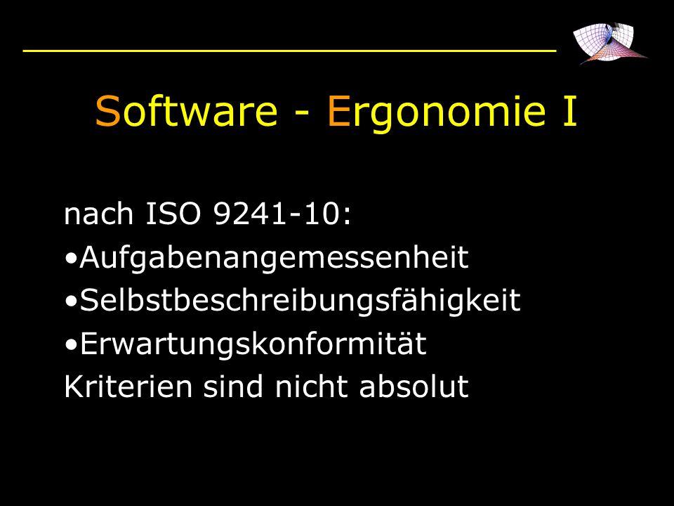 Software - Ergonomie I nach ISO 9241-10: Aufgabenangemessenheit Selbstbeschreibungsfähigkeit Erwartungskonformität Kriterien sind nicht absolut