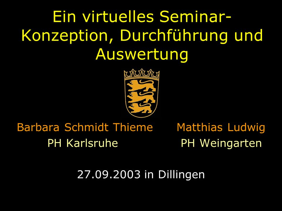 Ein virtuelles Seminar- Konzeption, Durchführung und Auswertung Barbara Schmidt Thieme Matthias Ludwig PH Karlsruhe PH Weingarten 27.09.2003 in Dillin