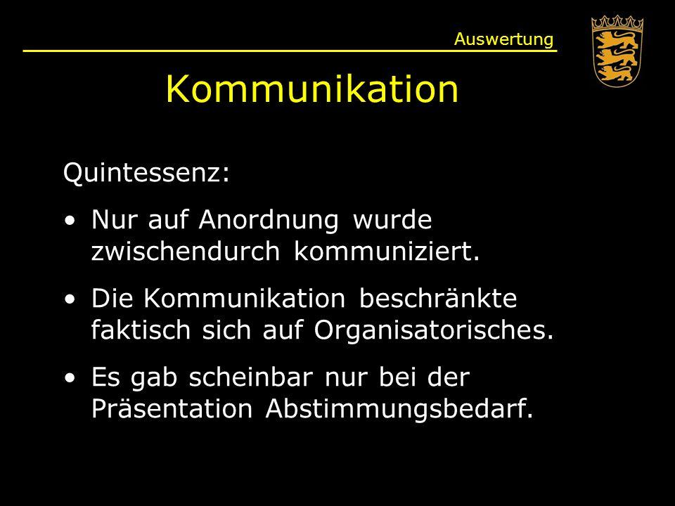 Kommunikation Auswertung Quintessenz: Nur auf Anordnung wurde zwischendurch kommuniziert.