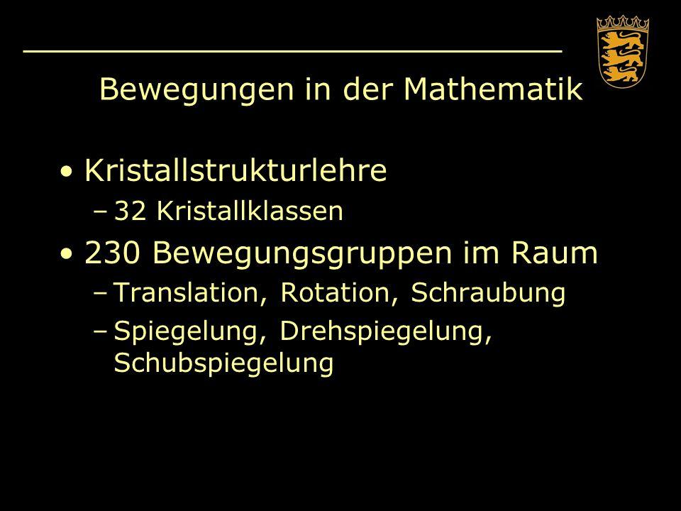 Bewegungen in der Mathematik Kristallstrukturlehre –32 Kristallklassen 230 Bewegungsgruppen im Raum –Translation, Rotation, Schraubung –Spiegelung, Dr