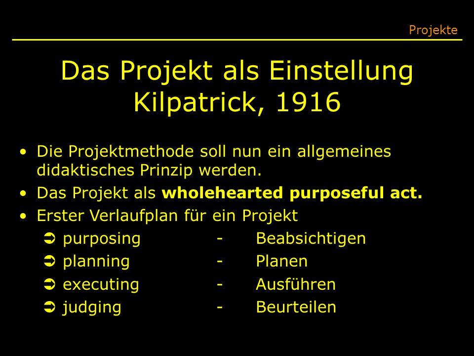 Das Projekt als Einstellung Kilpatrick, 1916 Projekte Die Projektmethode soll nun ein allgemeines didaktisches Prinzip werden. Das Projekt als wholehe