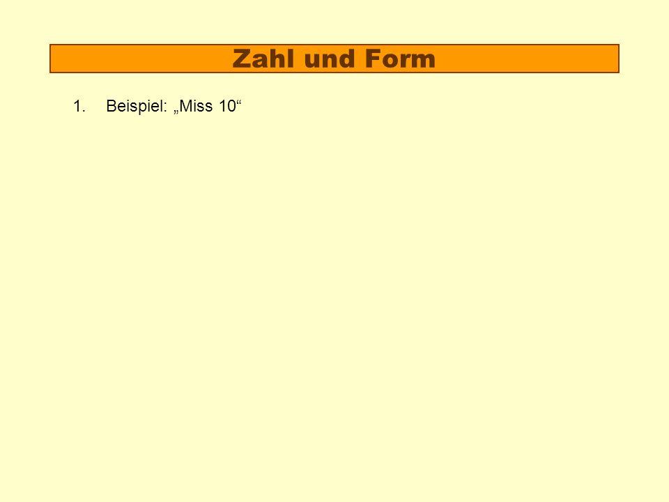 Zahl und Form 1.Beispiel: Miss 10