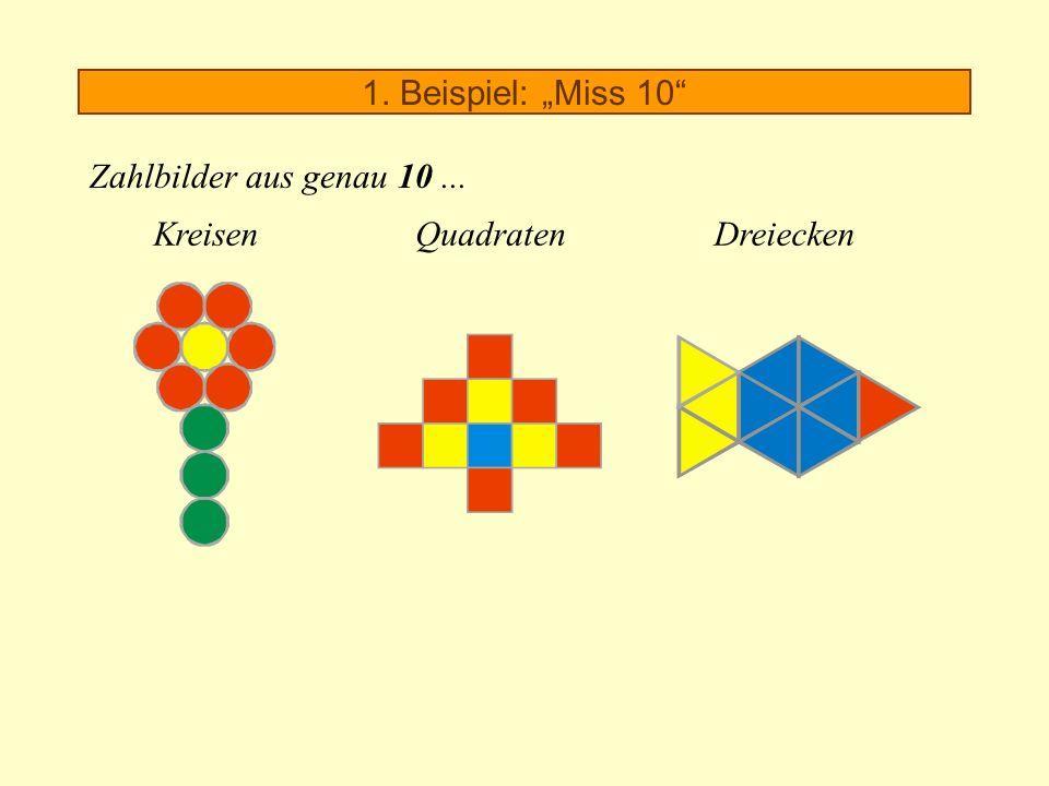 1. Beispiel: Miss 10 Zahlbilder aus genau 10... KreisenQuadratenDreiecken