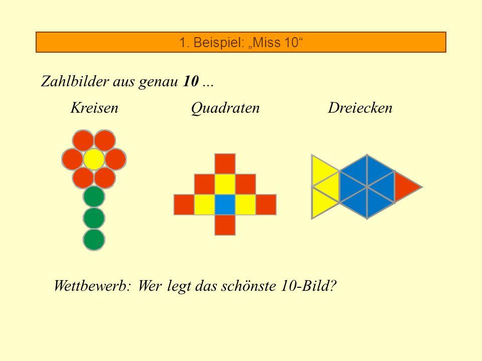 1. Beispiel: Miss 10 Zahlbilder aus genau 10... KreisenQuadratenDreiecken Wettbewerb: Wer legt das schönste 10-Bild?