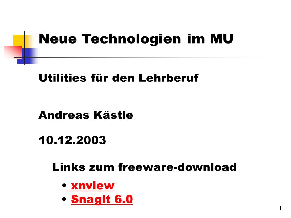 1 Neue Technologien im MU Utilities für den Lehrberuf Andreas Kästle 10.12.2003 Links zum freeware-download xnview Snagit 6.0 Snagit 6.0