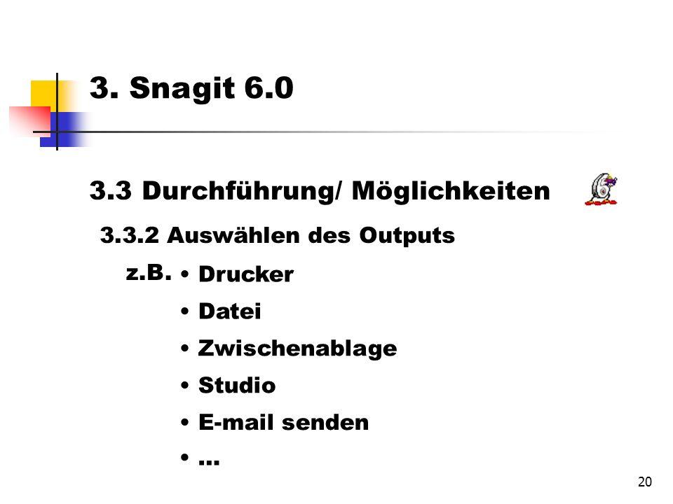 20 3.3 Durchführung/ Möglichkeiten 3.3.2 Auswählen des Outputs Drucker Datei Zwischenablage Studio E-mail senden 3.