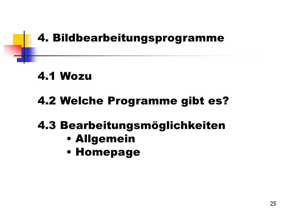 25 4. Bildbearbeitungsprogramme 4.1 Wozu 4.2 Welche Programme gibt es.