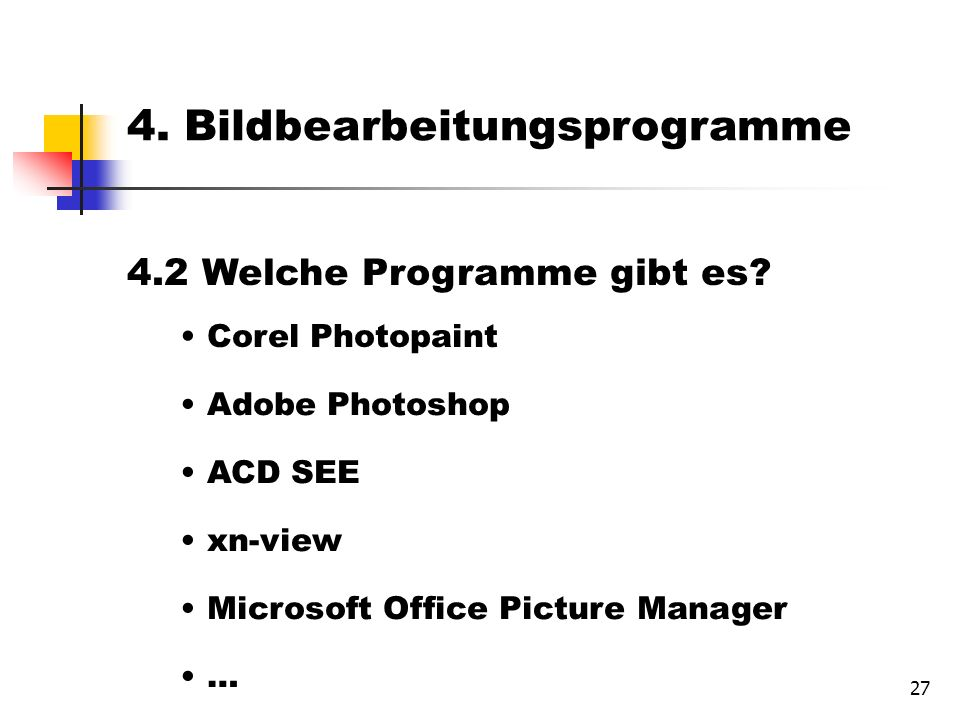 27 4. Bildbearbeitungsprogramme 4.2 Welche Programme gibt es? Corel Photopaint Adobe Photoshop ACD SEE xn-view Microsoft Office Picture Manager …