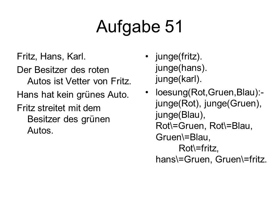 Aufgabe 51 Fritz, Hans, Karl. Der Besitzer des roten Autos ist Vetter von Fritz. Hans hat kein grünes Auto. Fritz streitet mit dem Besitzer des grünen