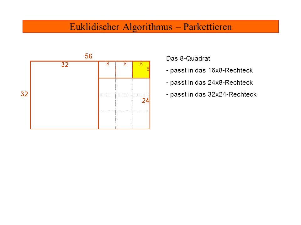 Euklidischer Algorithmus – Parkettieren Das 8-Quadrat - passt in das 16x8-Rechteck - passt in das 24x8-Rechteck - passt in das 32x24-Rechteck - passt in das 56x32-Rechteck Insgesamt: 8 ist gemeinsamer Teiler von 56 und 32 !