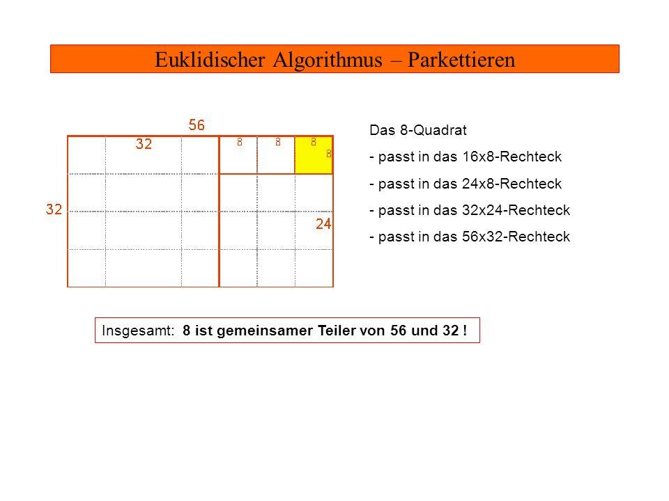 Euklidischer Algorithmus – Parkettieren Das 8-Quadrat - passt in das 16x8-Rechteck - passt in das 24x8-Rechteck - passt in das 32x24-Rechteck - passt
