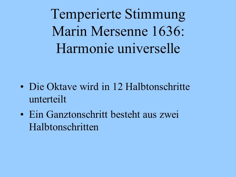 Temperierte Stimmung Marin Mersenne 1636: Harmonie universelle Die Oktave wird in 12 Halbtonschritte unterteilt Ein Ganztonschritt besteht aus zwei Ha
