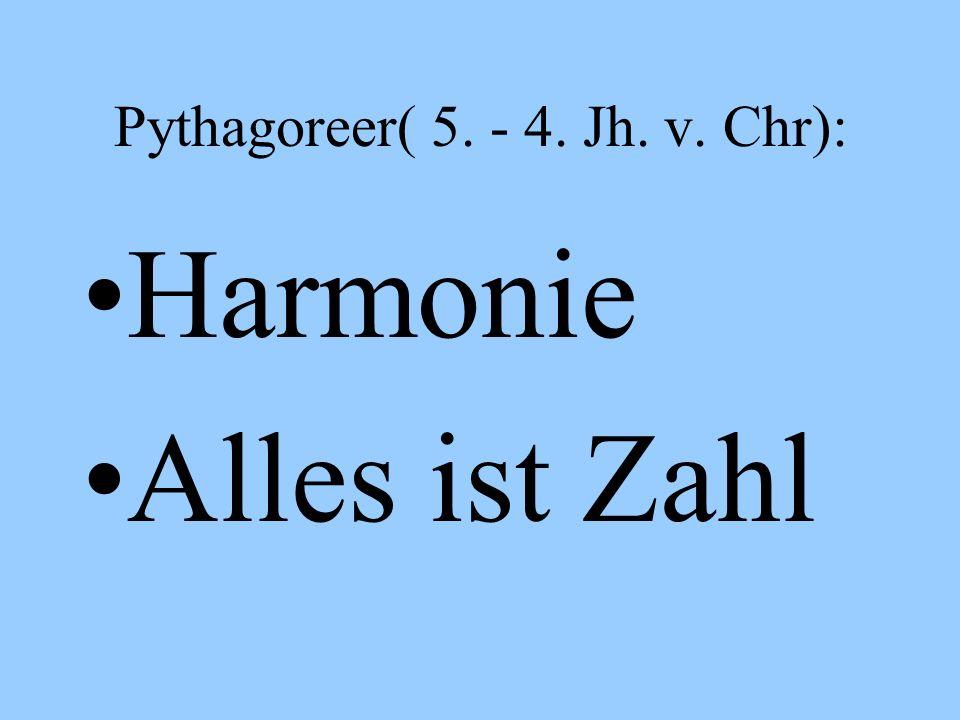 Pythagoreer( 5. - 4. Jh. v. Chr): Harmonie Alles ist Zahl