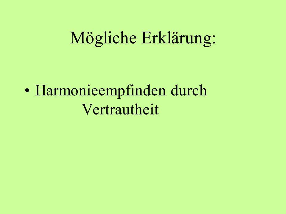 Mögliche Erklärung: Harmonieempfinden durch Vertrautheit