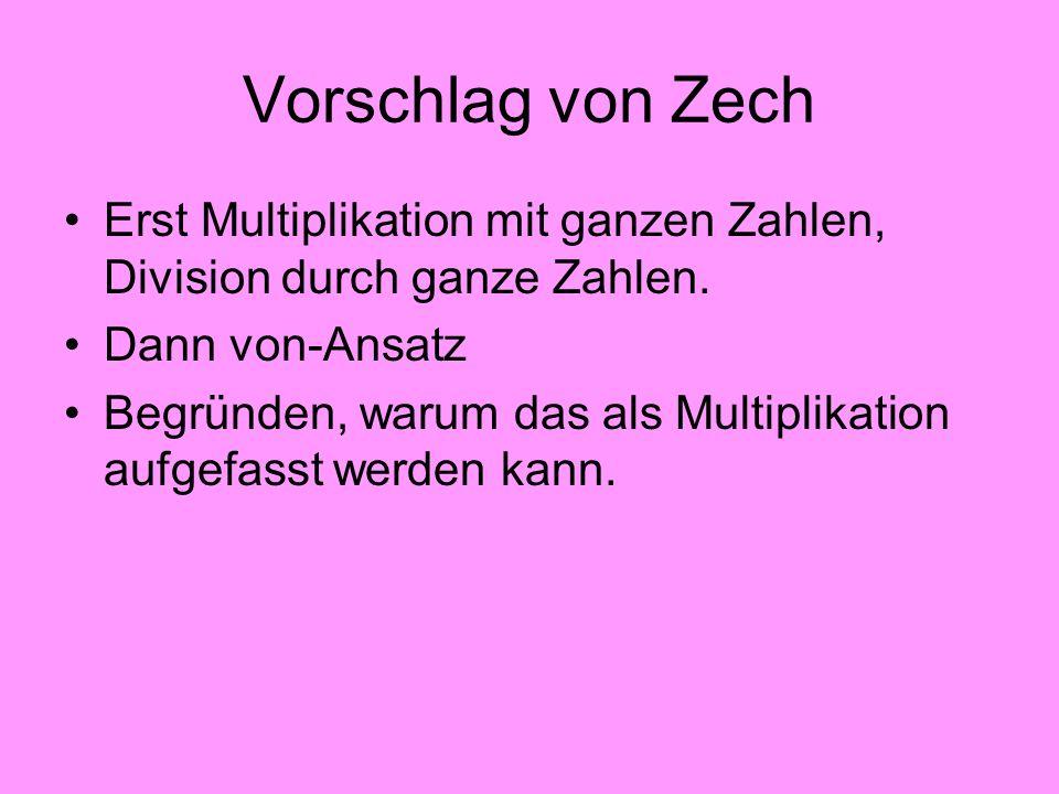 Vorschlag von Zech Erst Multiplikation mit ganzen Zahlen, Division durch ganze Zahlen. Dann von-Ansatz Begründen, warum das als Multiplikation aufgefa