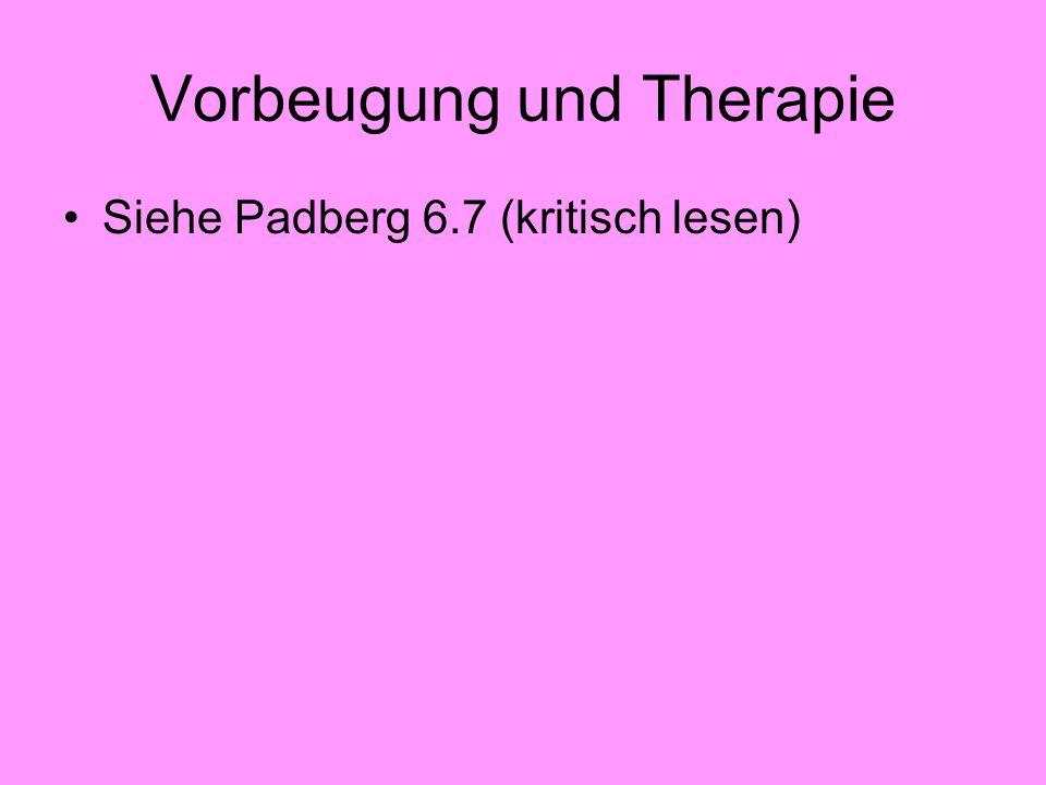 Vorbeugung und Therapie Siehe Padberg 6.7 (kritisch lesen)