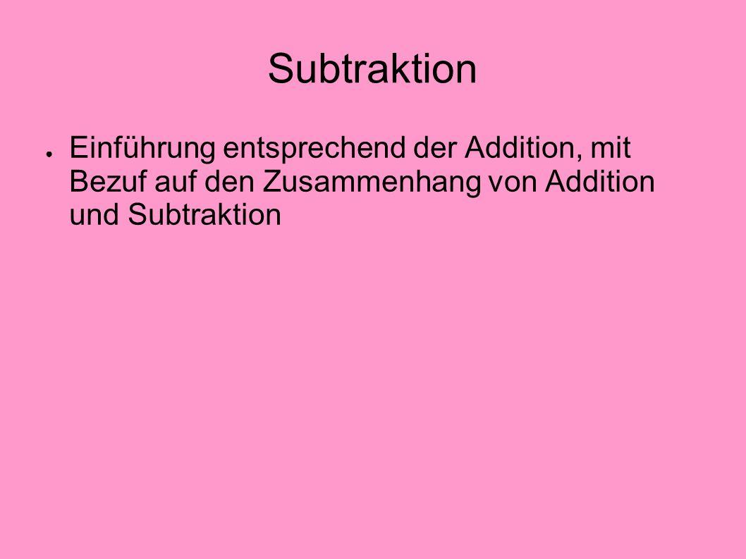 Subtraktion Einführung entsprechend der Addition, mit Bezuf auf den Zusammenhang von Addition und Subtraktion