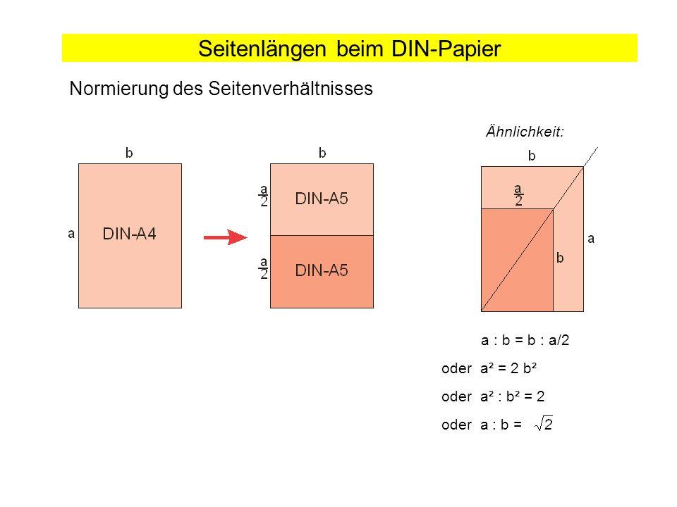 Seitenlängen beim DIN-Papier Normierung des Seitenverhältnisses Ähnlichkeit: oder a² : b² = 2 a : b = b : a/2 oder a² = 2 b² oder a : b =