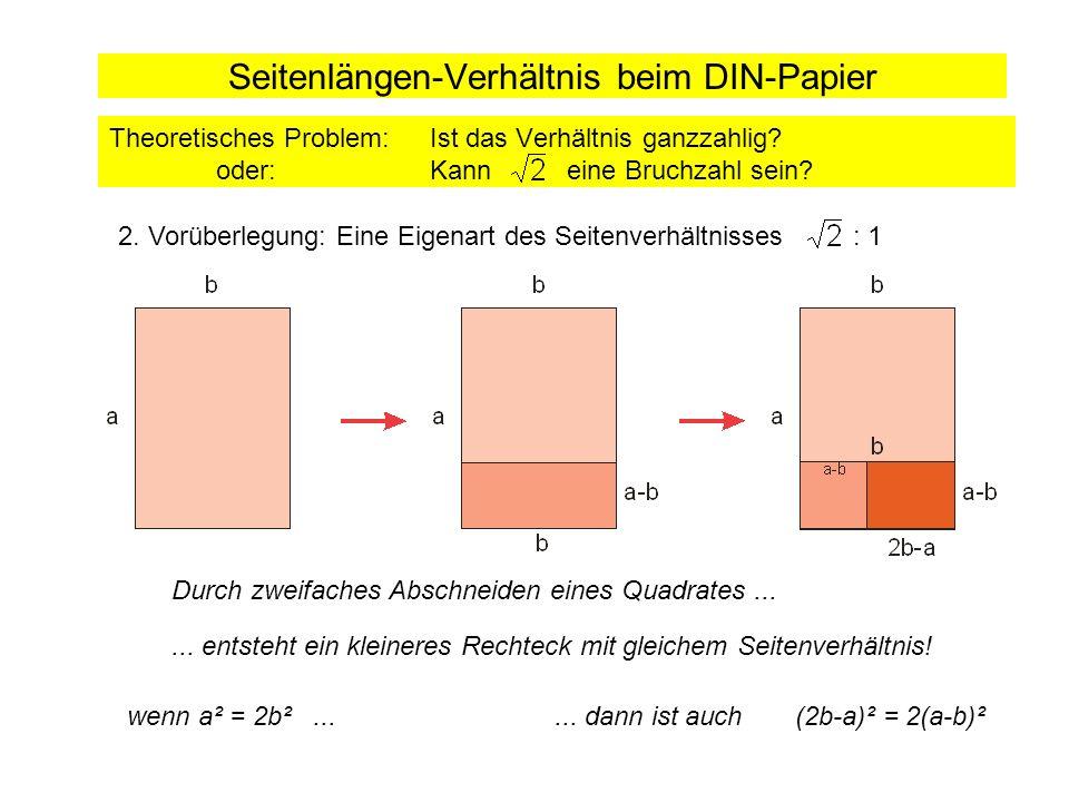 Seitenlängen-Verhältnis beim DIN-Papier Beide Vorüberlegungen zusammen: Theoretisches Problem: Ist das Verhältnis ganzzahlig.