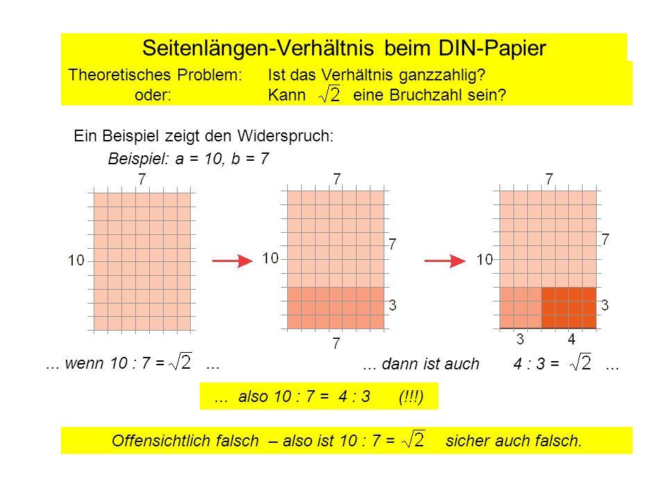 Seitenlängen-Verhältnis beim DIN-Papier Beispiel: a = 10, b = 7... dann ist auch 4 : 3 =...... wenn 10 : 7 =... Theoretisches Problem: Ist das Verhält