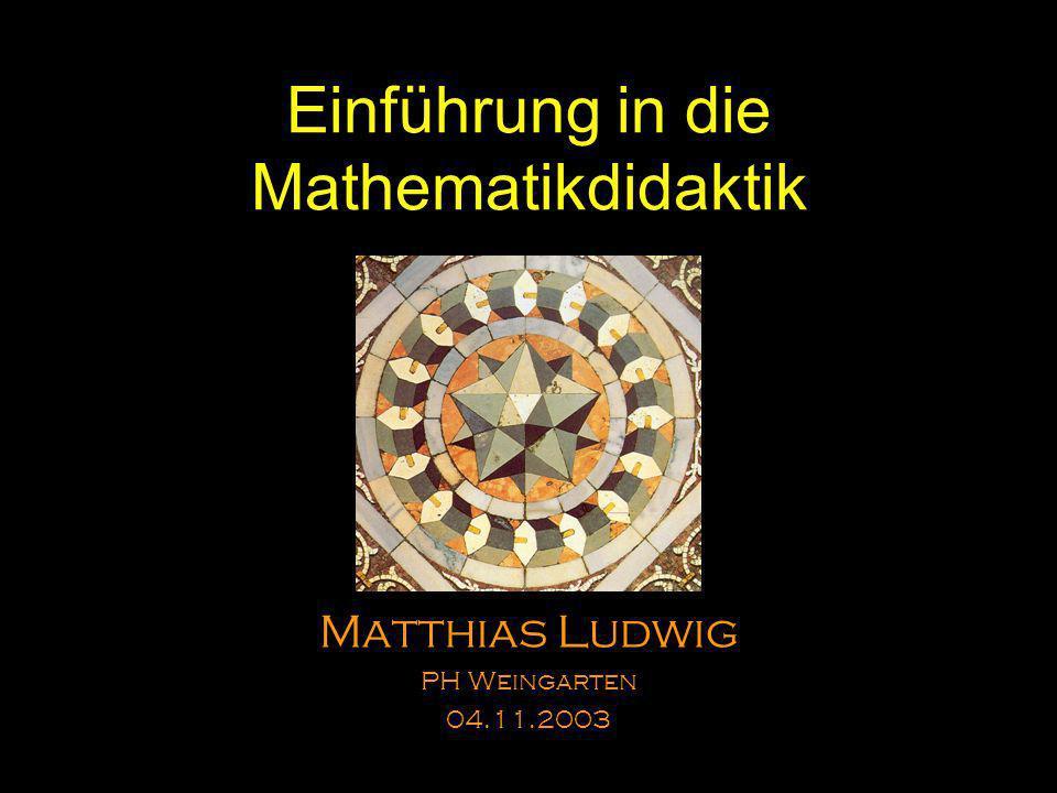 Einführung in die Mathematikdidaktik Matthias Ludwig PH Weingarten 04.11.2003