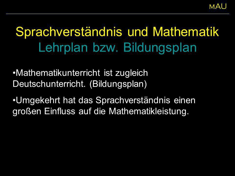 Sprachverständnis und Mathematik Lehrplan bzw. Bildungsplan mAU Mathematikunterricht ist zugleich Deutschunterricht. (Bildungsplan) Umgekehrt hat das