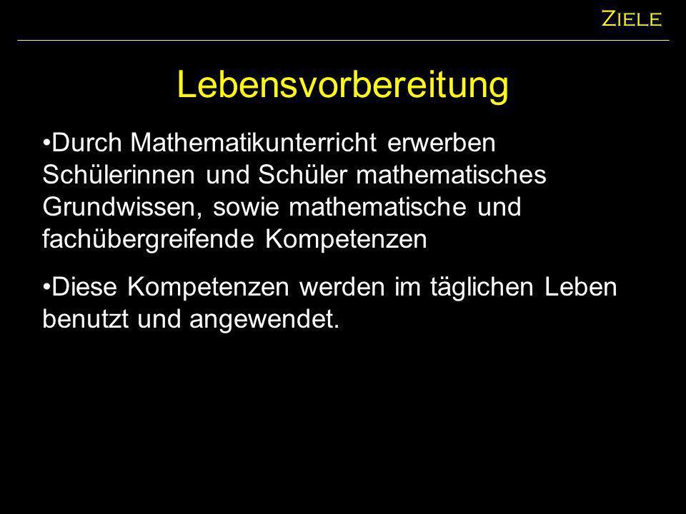 Lebensvorbereitung Ziele Durch Mathematikunterricht erwerben Schülerinnen und Schüler mathematisches Grundwissen, sowie mathematische und fachübergrei