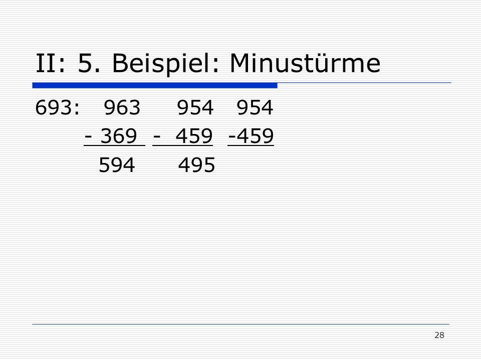 28 II: 5. Beispiel: Minustürme 693: 963 954 954 - 369 - 459 -459 594 495