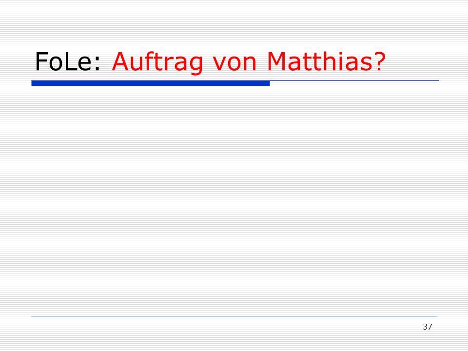 37 FoLe: Auftrag von Matthias?