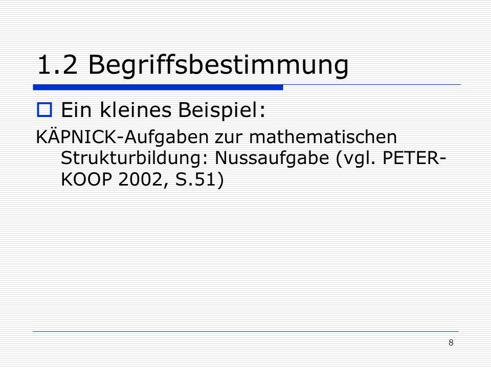 8 1.2 Begriffsbestimmung Ein kleines Beispiel: KÄPNICK-Aufgaben zur mathematischen Strukturbildung: Nussaufgabe (vgl. PETER- KOOP 2002, S.51)