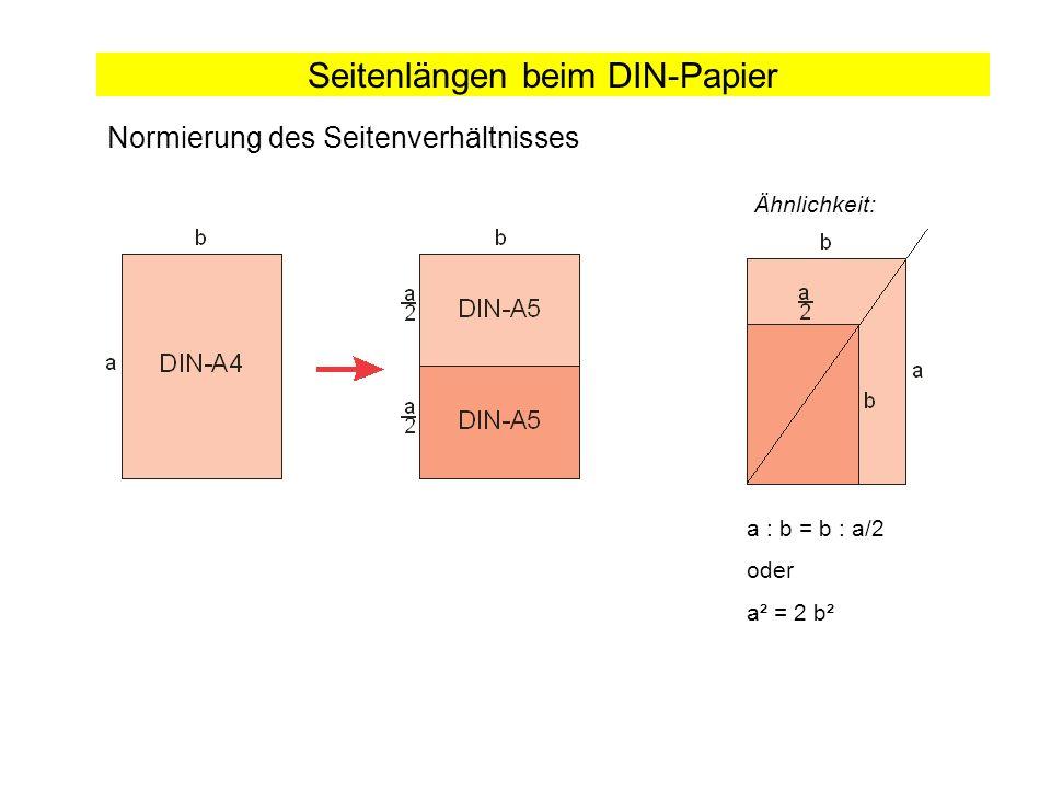 Seitenlängen beim DIN-Papier Normierung des Seitenverhältnisses Ähnlichkeit: a : b = b : a/2 oder a² = 2 b²