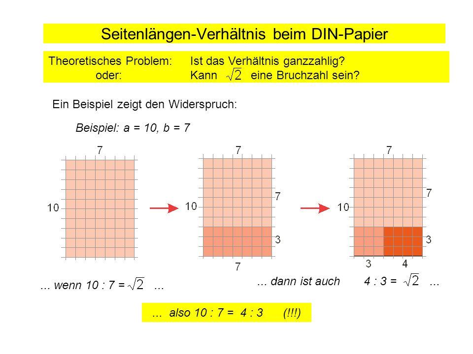 Seitenlängen-Verhältnis beim DIN-Papier Beispiel: a = 10, b = 7... dann ist auch 4 : 3 =...... also 10 : 7 = 4 : 3 (!!!)... wenn 10 : 7 =... Theoretis