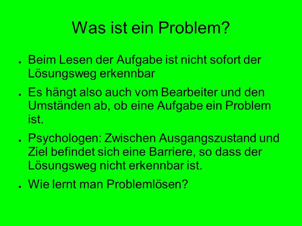Was ist ein Problem? Beim Lesen der Aufgabe ist nicht sofort der Lösungsweg erkennbar Es hängt also auch vom Bearbeiter und den Umständen ab, ob eine