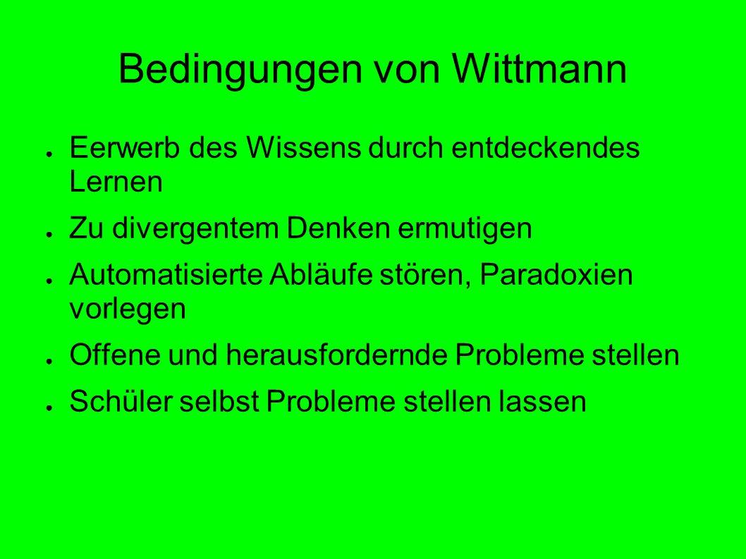 Bedingungen von Wittmann Eerwerb des Wissens durch entdeckendes Lernen Zu divergentem Denken ermutigen Automatisierte Abläufe stören, Paradoxien vorle