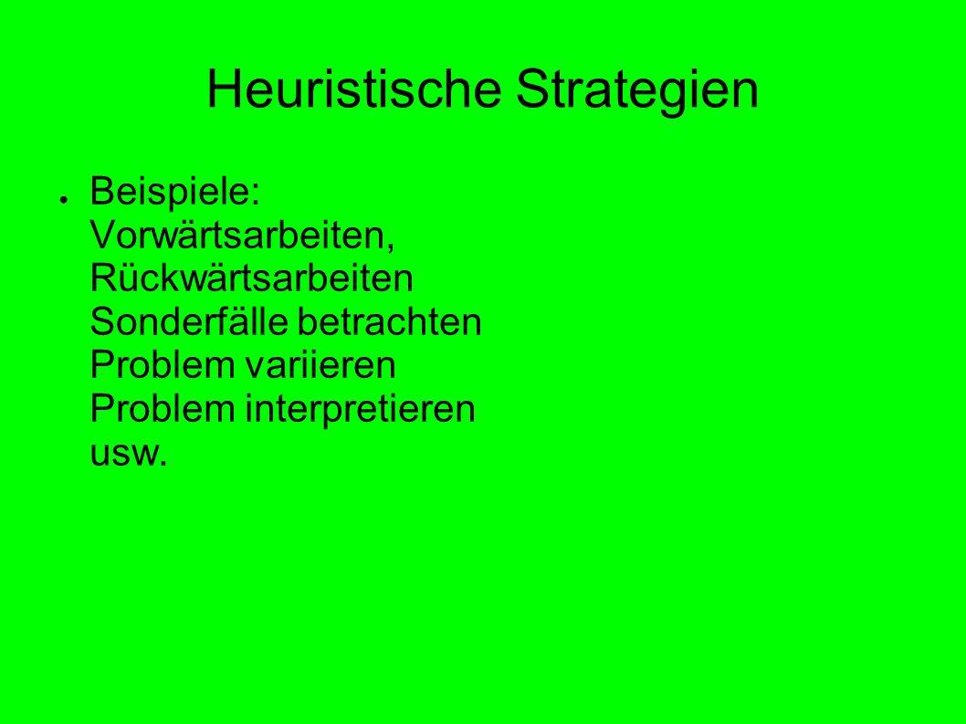 Heuristische Strategien Beispiele: Vorwärtsarbeiten, Rückwärtsarbeiten Sonderfälle betrachten Problem variieren Problem interpretieren usw.