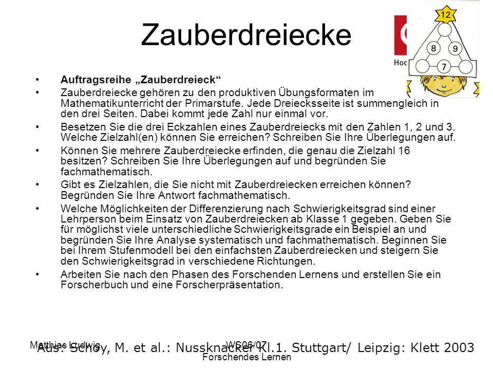 Matthias LudwigWS06/07 Forschendes Lernen Zauberdreiecke Auftragsreihe Zauberdreieck Zauberdreiecke gehören zu den produktiven Übungsformaten im Mathe