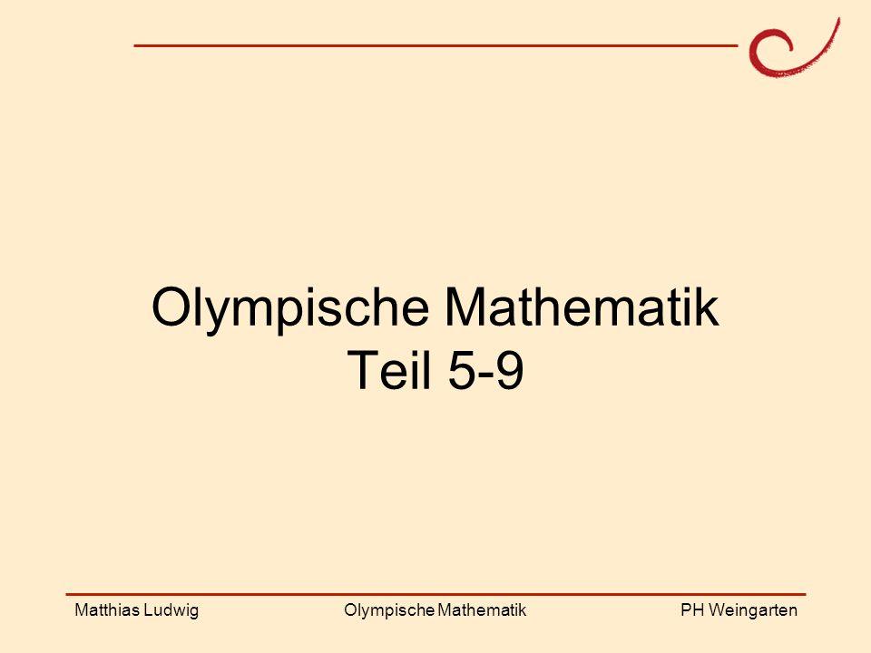 PH Weingarten Matthias LudwigOlympische Mathematik Olympische Mathematik Teil 5-9