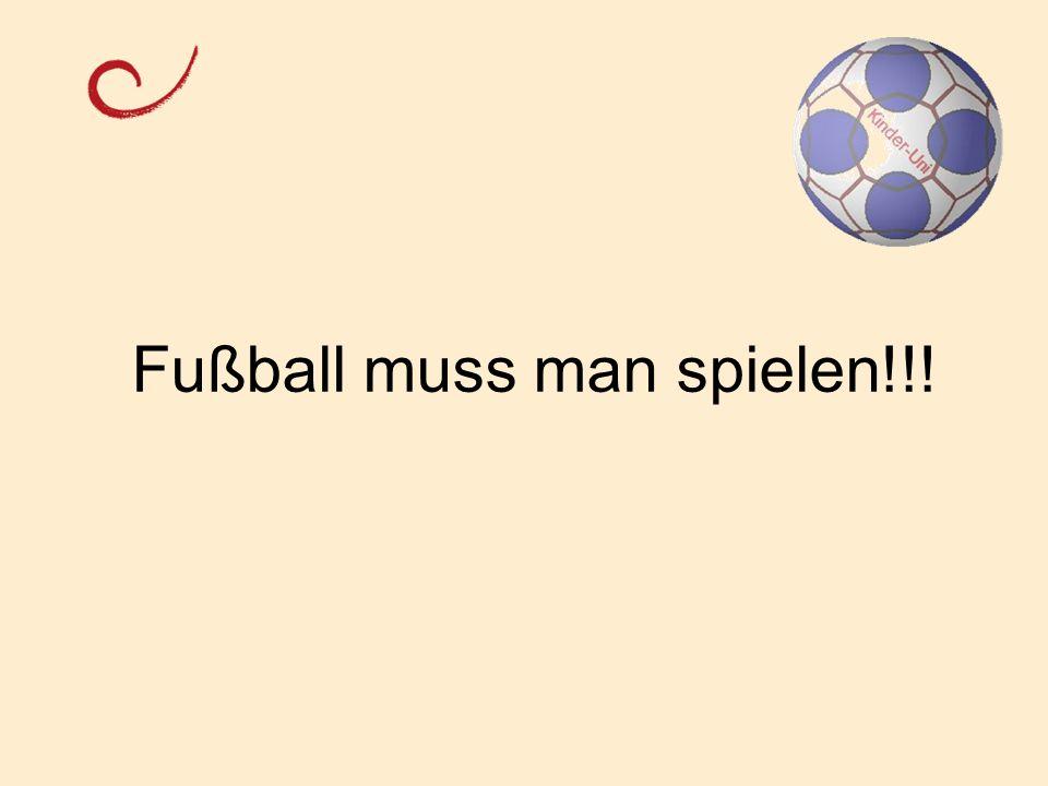 Fußball muss man spielen!!!