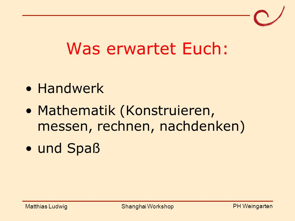 PH Weingarten Matthias LudwigShanghai Workshop Symmetrie Das Prinzip der Symmetrie lässt sich zum Vermessen ausnutzen.