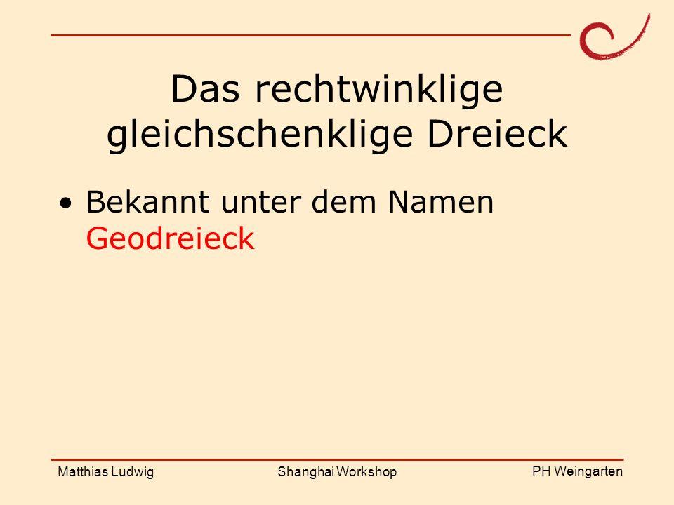PH Weingarten Matthias LudwigShanghai Workshop Das rechtwinklige gleichschenklige Dreieck Bekannt unter dem Namen Geodreieck
