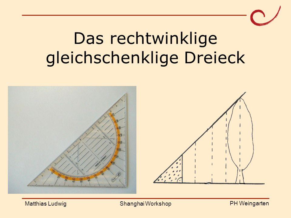 PH Weingarten Matthias LudwigShanghai Workshop Das rechtwinklige gleichschenklige Dreieck