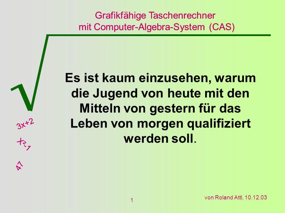 Grafikfähige Taschenrechner mit Computer-Algebra-System (CAS) 3x+2 X²-1 47 Grafikfähige Taschenrechner mit Computer-Algebra-System (CAS) 3x+2 X²-1 47 von Roland Attl, 10.12.03 12 5) Anwendungsbeispiele Klasse 10 - Bruchgleichungen Aufgabe: Faktorisiere und kürze dann.