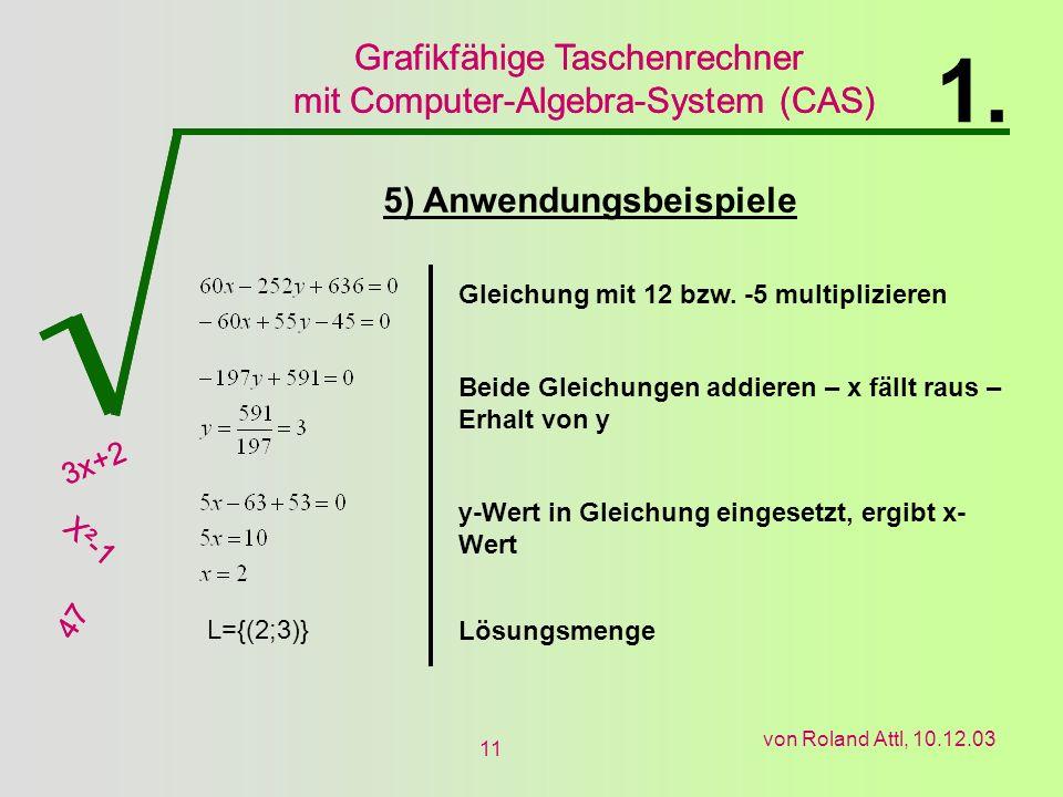Grafikfähige Taschenrechner mit Computer-Algebra-System (CAS) 3x+2 X²-1 47 Grafikfähige Taschenrechner mit Computer-Algebra-System (CAS) 3x+2 X²-1 47 von Roland Attl, 10.12.03 11 L={(2;3)} 5) Anwendungsbeispiele 1.